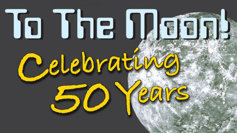 To The Moon! Celebrating 50 YEARS