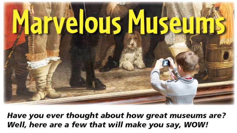 Have you ever thought about how great museums are? Well, here are a few that will make you say, WOW!